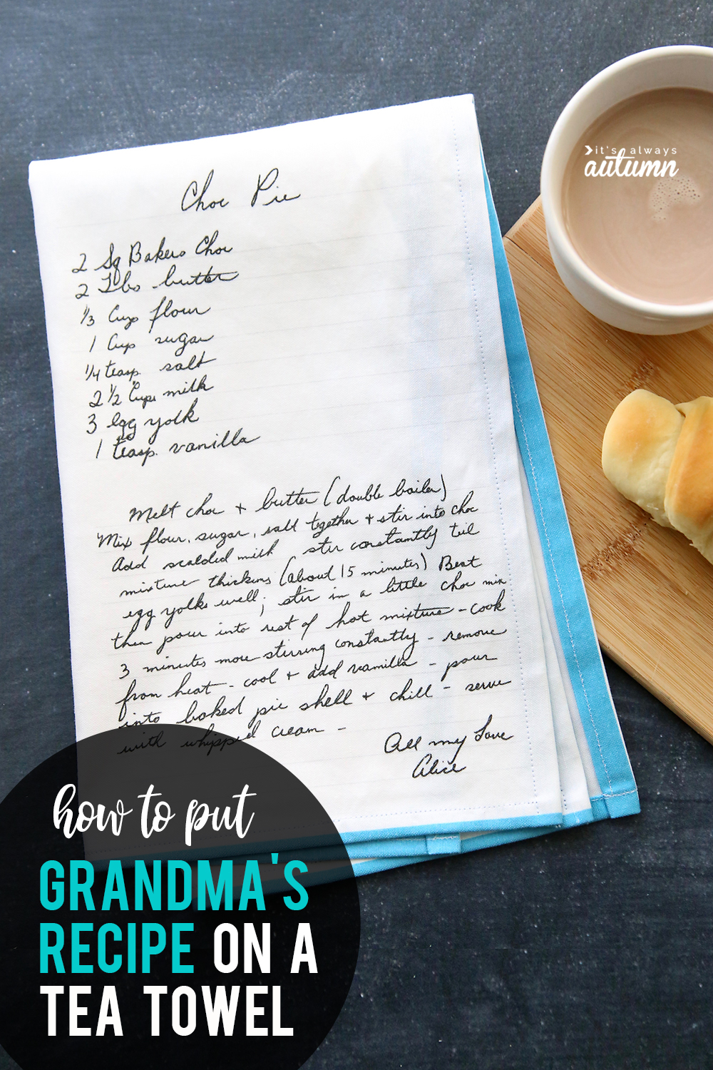 Everything You Need To Know To Put Grandma S Handwritten Recipe On A Tea Towel It S Always Autumn