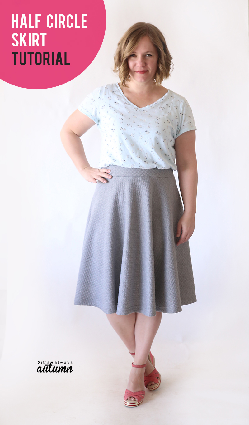 Easy Half Circle Skirt Sewing Tutorial Make A Pattern In Any Size It S Always Autumn